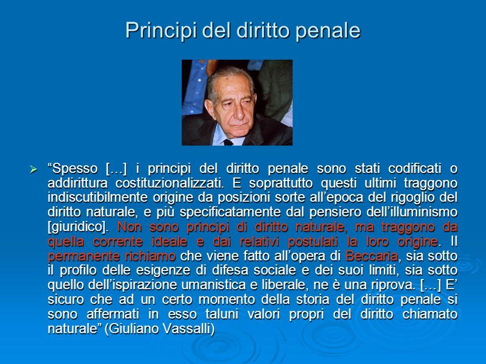 """Principi del diritto penale  """"Spesso […] i principi del diritto penale sono stati codificati o addirittura costituzionalizzati. E soprattutto questi"""