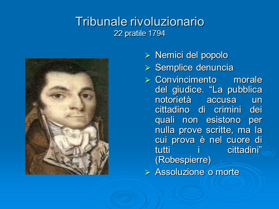 """Tribunale rivoluzionario 22 pratile 1794  Nemici del popolo  Semplice denuncia  Convincimento morale del giudice. """"La pubblica notorietà accusa un"""