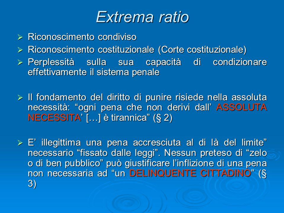 Extrema ratio  Riconoscimento condiviso  Riconoscimento costituzionale (Corte costituzionale)  Perplessità sulla sua capacità di condizionare effet