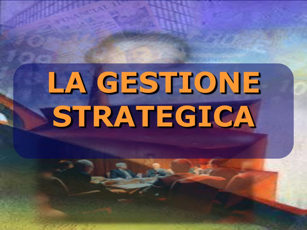LA GESTIONE STRATEGICA STRATEGICA