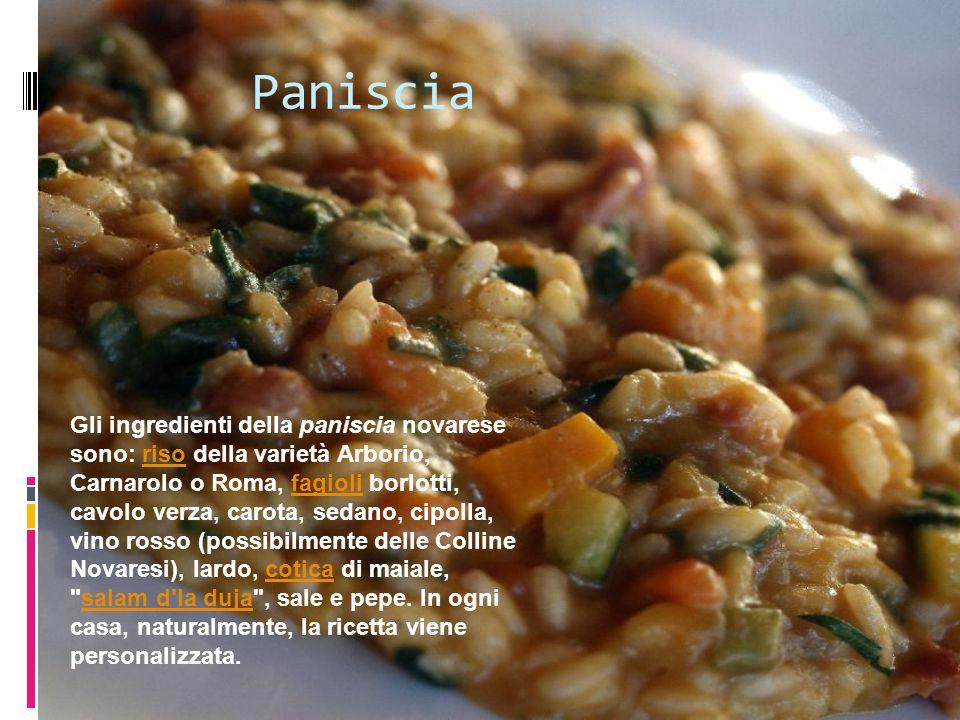 Paniscia Gli ingredienti della paniscia novarese sono: riso della varietà Arborio, Carnarolo o Roma, fagioli borlotti, cavolo verza, carota, sedano, c