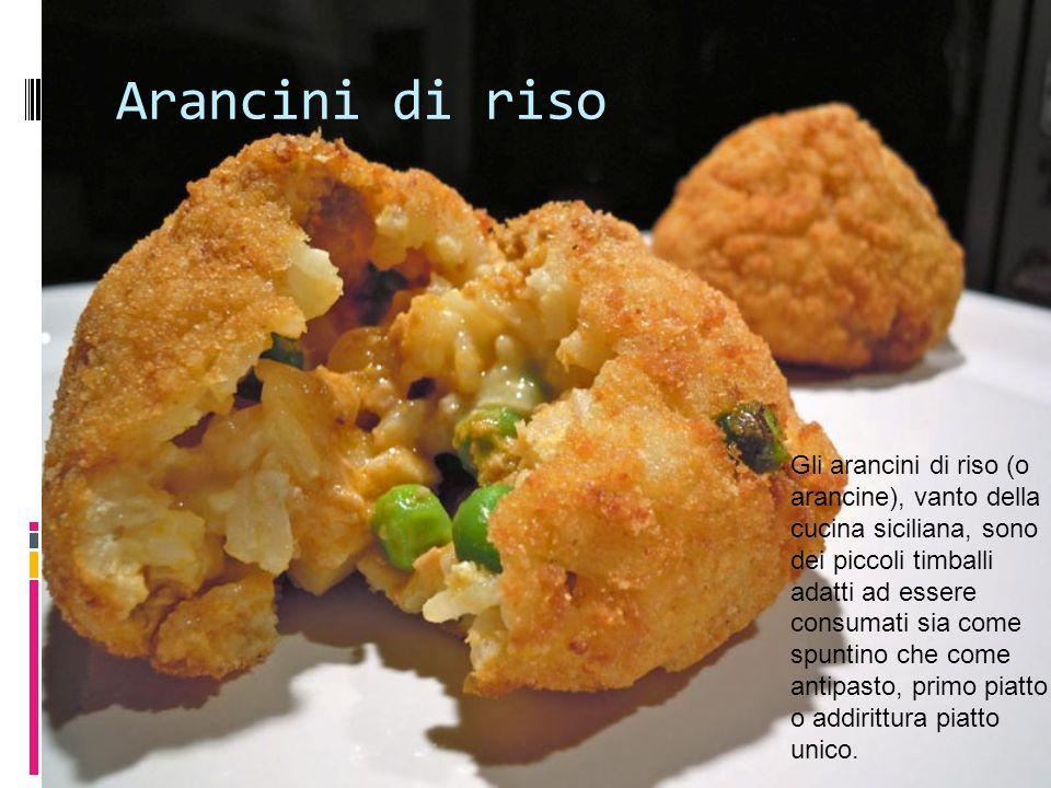 Arancini di riso Gli arancini di riso (o arancine), vanto della cucina siciliana, sono dei piccoli timballi adatti ad essere consumati sia come spunti