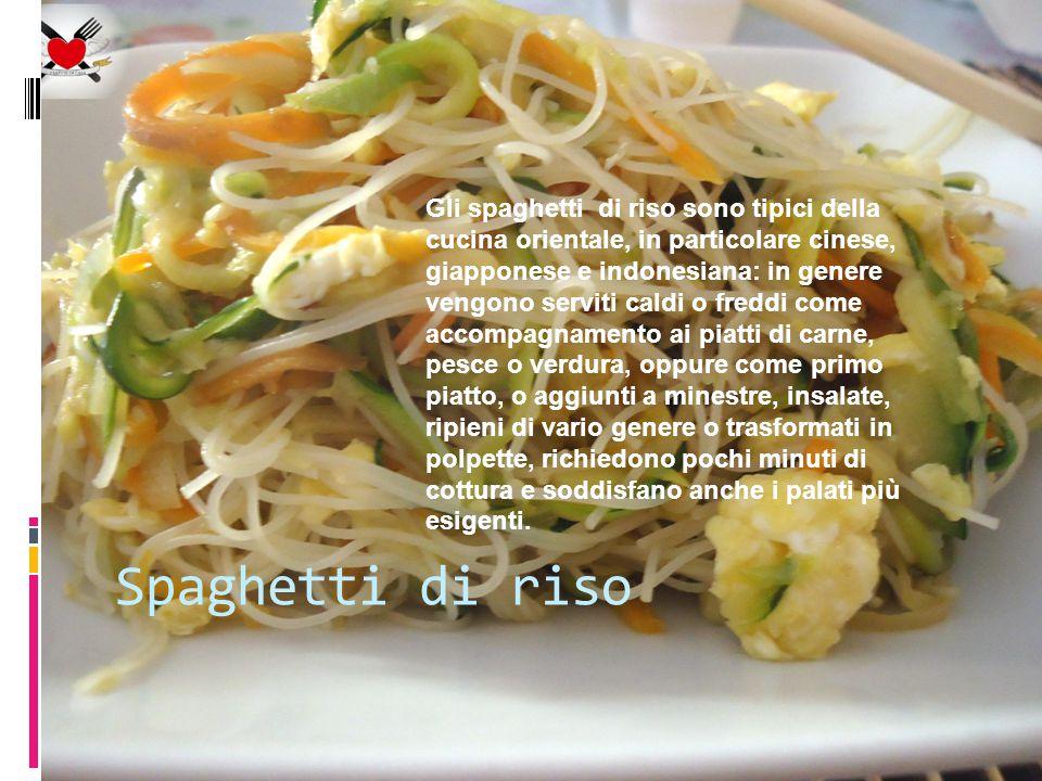 Spaghetti di riso Gli spaghetti di riso sono tipici della cucina orientale, in particolare cinese, giapponese e indonesiana: in genere vengono serviti