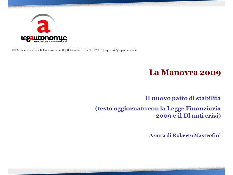 La Manovra 2009 Il nuovo patto di stabilità (testo aggiornato con la Legge Finanziaria 2009 e il Dl anti crisi) A cura di Roberto Mastrofini 00186 Roma | Via della Colonna Antonina 41 | tl.