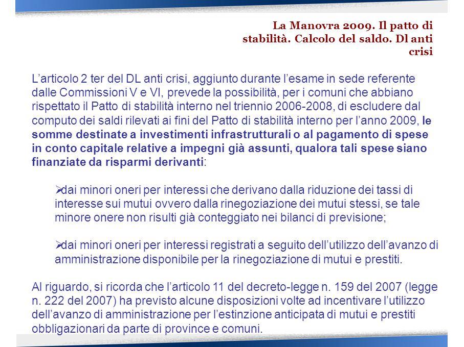 L'articolo 2 ter del DL anti crisi, aggiunto durante l'esame in sede referente dalle Commissioni V e VI, prevede la possibilità, per i comuni che abbi
