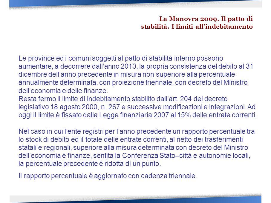 Le province ed i comuni soggetti al patto di stabilità interno possono aumentare, a decorrere dall'anno 2010, la propria consistenza del debito al 31