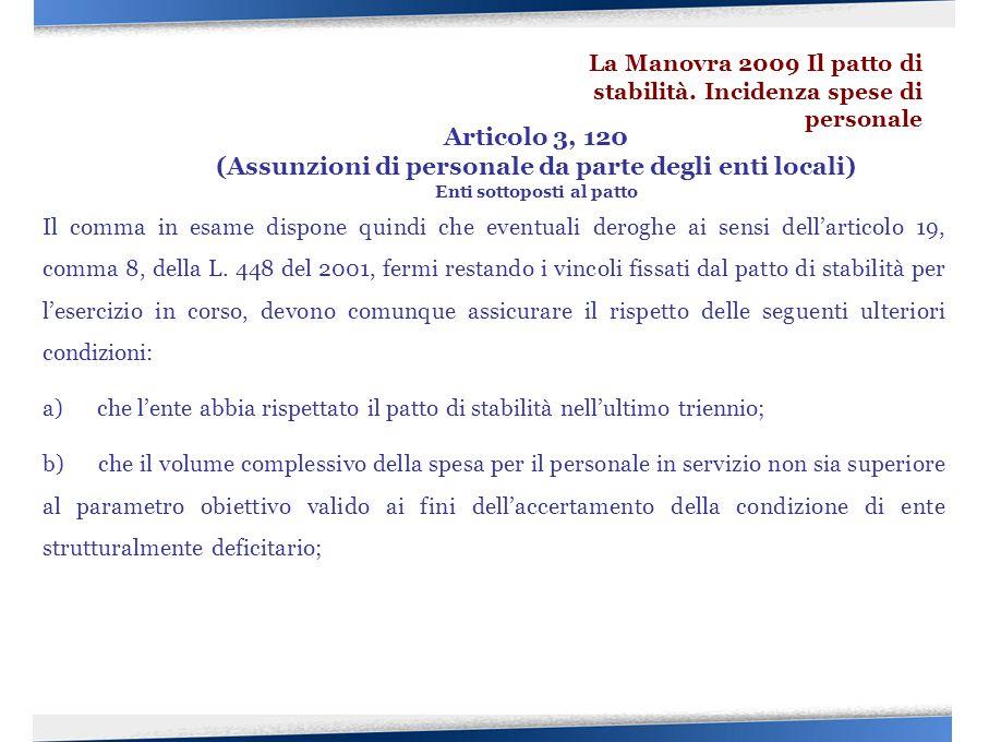 Il comma in esame dispone quindi che eventuali deroghe ai sensi dell'articolo 19, comma 8, della L. 448 del 2001, fermi restando i vincoli fissati dal