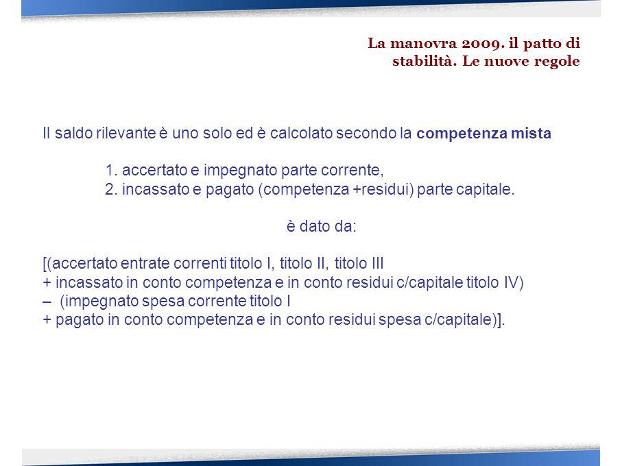 Il saldo rilevante è uno solo ed è calcolato secondo la competenza mista 1. accertato e impegnato parte corrente, 2. incassato e pagato (competenza +r
