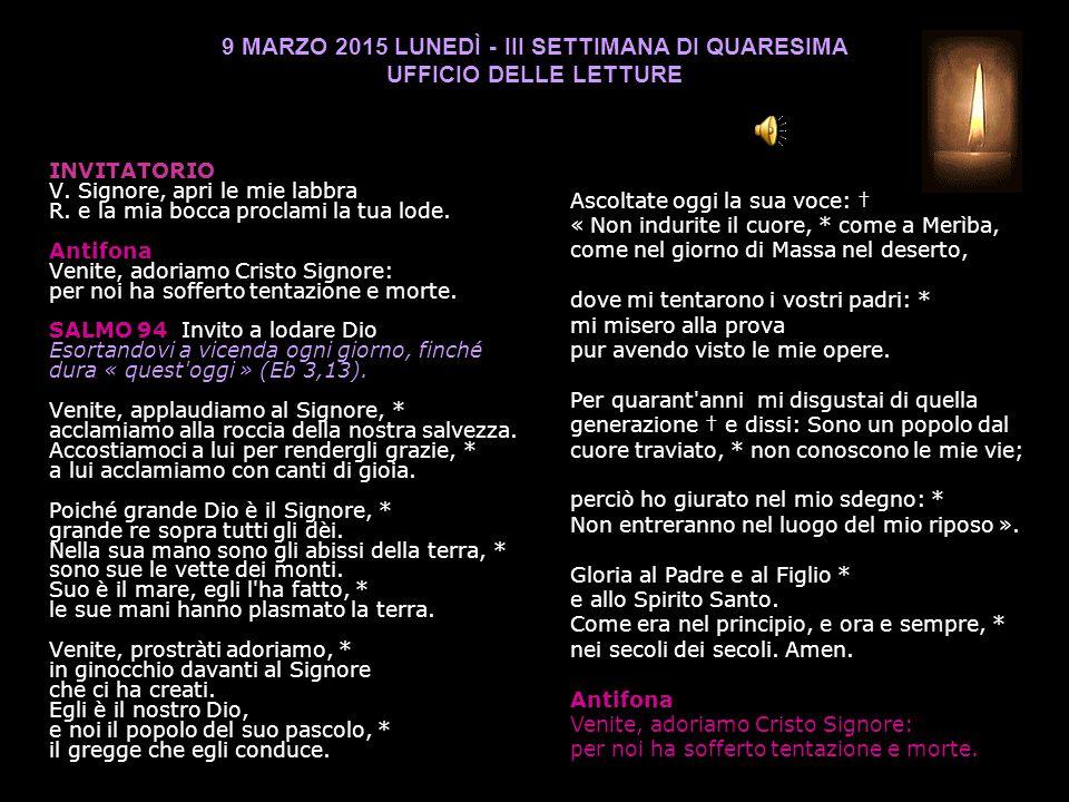 9 MARZO 2015 LUNEDÌ - III SETTIMANA DI QUARESIMA UFFICIO DELLE LETTURE INVITATORIO V.