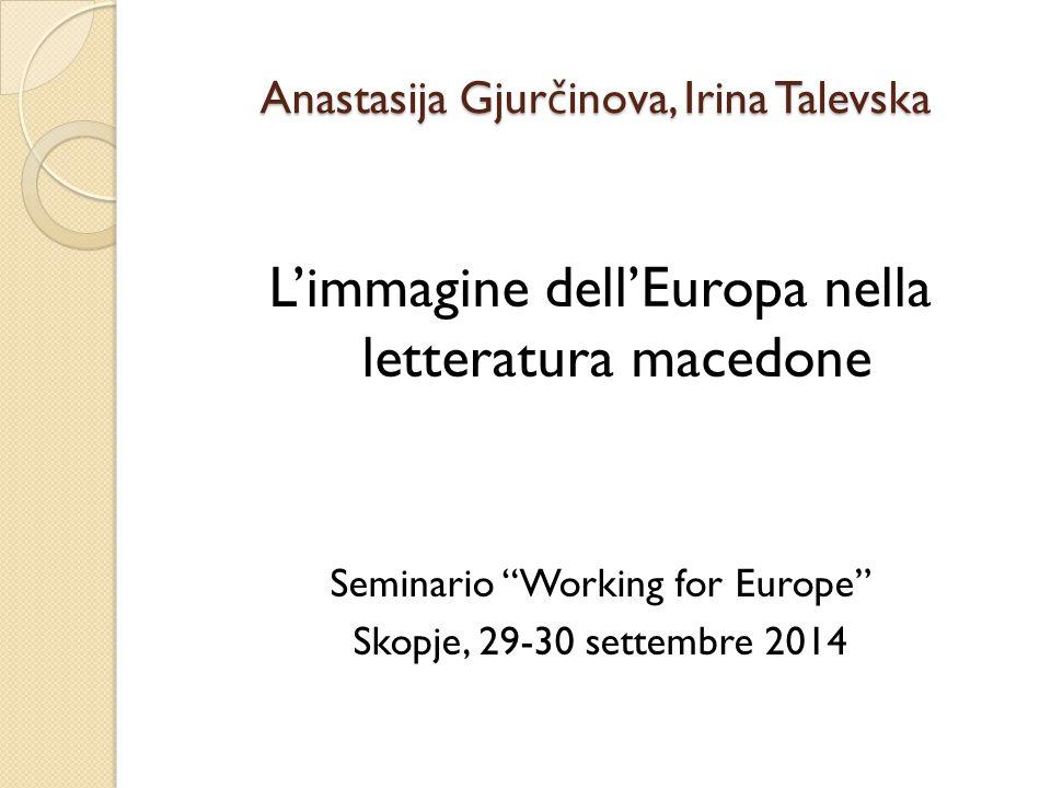 "Anastasija Gjurčinova, Irina Talevska L'immagine dell'Europa nella letteratura macedone Seminario ""Working for Europe"" Skopje, 29-30 settembre 2014"