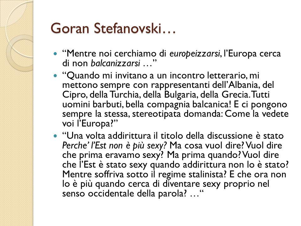 """Goran Stefanovski… """"Mentre noi cerchiamo di europeizzarsi, l'Europa cerca di non balcanizzarsi …"""" """"Quando mi invitano a un incontro letterario, mi met"""