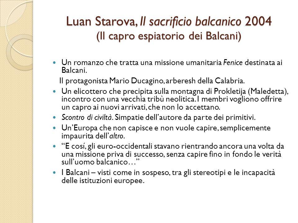 Luan Starova, Il sacrificio balcanico 2004 (Il capro espiatorio dei Balcani) Un romanzo che tratta una missione umanitaria Fenice destinata ai Balcani