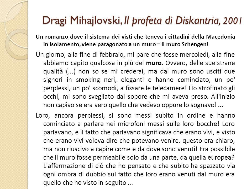 Dragi Mihajlovski, Il profeta di Diskantria, 2001 Un romanzo dove il sistema dei visti che teneva i cittadini della Macedonia in isolamento, viene par