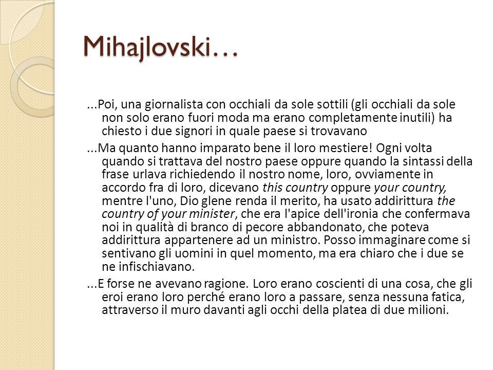 Mihajlovski…...Poi, una giornalista con occhiali da sole sottili (gli occhiali da sole non solo erano fuori moda ma erano completamente inutili) ha ch