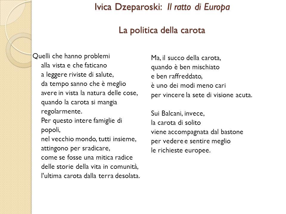 Ivica Dzeparoski: Il ratto di Europa La politica della carota Quelli che hanno problemi alla vista e che faticano a leggere riviste di salute, da temp