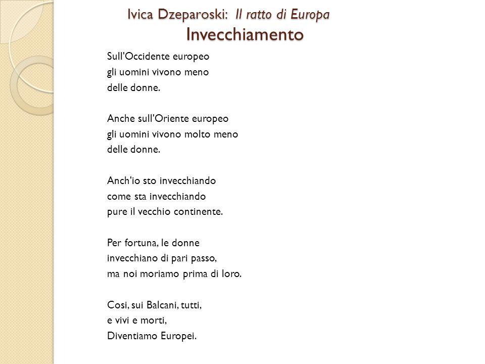 Ivica Dzeparoski: Il ratto di Europa Invecchiamento Ivica Dzeparoski: Il ratto di Europa Invecchiamento Sull'Occidente europeo gli uomini vivono meno