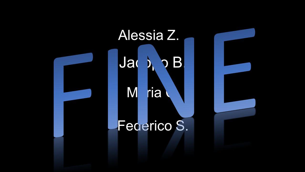 Federico S. Alessia Z. Maria C. Jacopo B.