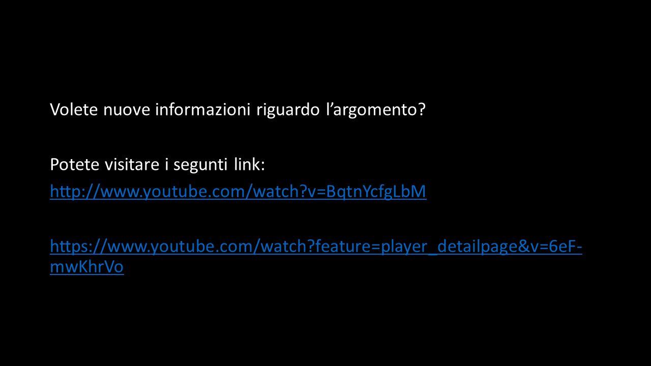 Volete nuove informazioni riguardo l'argomento? Potete visitare i segunti link: http://www.youtube.com/watch?v=BqtnYcfgLbM https://www.youtube.com/wat
