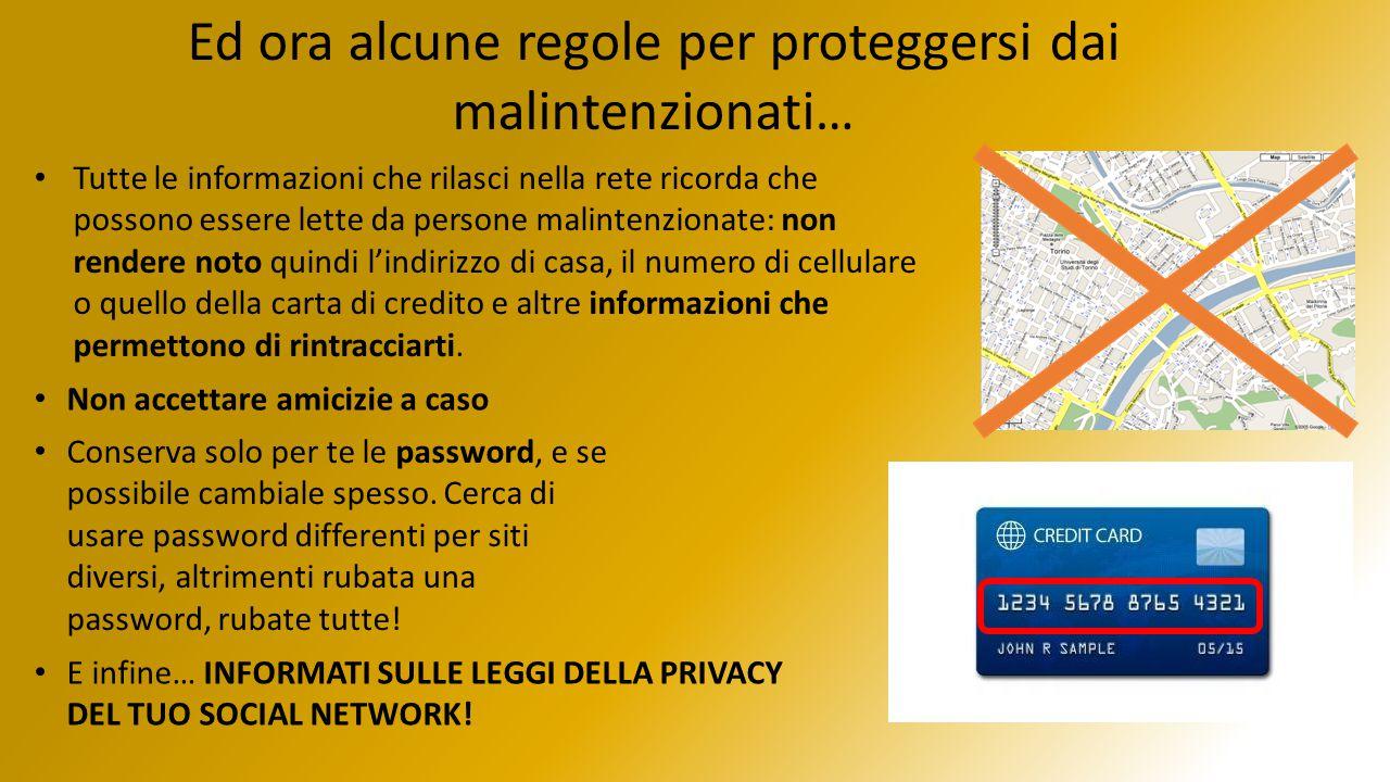 Ed ora alcune regole per proteggersi dai malintenzionati… Tutte le informazioni che rilasci nella rete ricorda che possono essere lette da persone mal