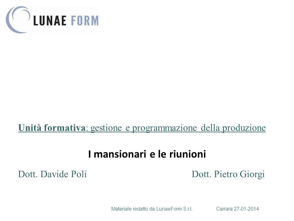 Materiale redatto da LunaeForm S.r.l.Carrara 27-01-2014 Unità formativa: gestione e programmazione della produzione Dott. Davide PoliDott. Pietro Gior