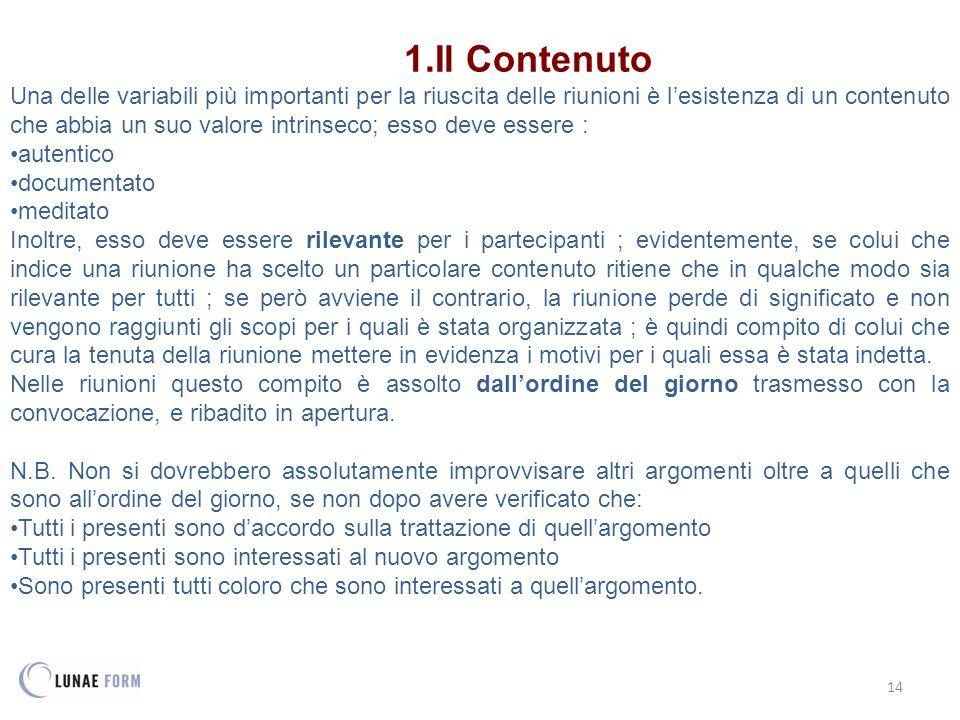 14 1.Il Contenuto Una delle variabili più importanti per la riuscita delle riunioni è l'esistenza di un contenuto che abbia un suo valore intrinseco;