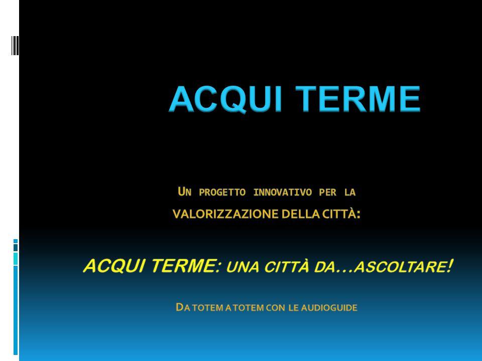 Nell'aprile del 2012 ad Acqui Terme sono stati inaugurati gli 8 'totem multimediali' del progetto PUNTO SICURO Ora la cittadinanza può contare su un nuovo strumento al servizio della propria sicurezza, semplice da usare ed attivo giorno e notte