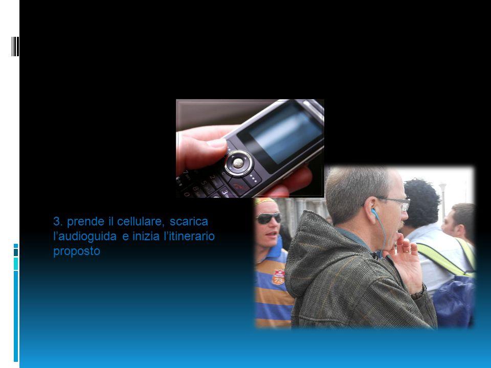 3. prende il cellulare, scarica l'audioguida e inizia l'itinerario proposto