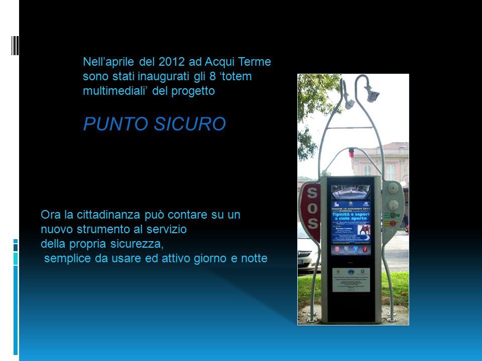 Nell'aprile del 2012 ad Acqui Terme sono stati inaugurati gli 8 'totem multimediali' del progetto PUNTO SICURO Ora la cittadinanza può contare su un n