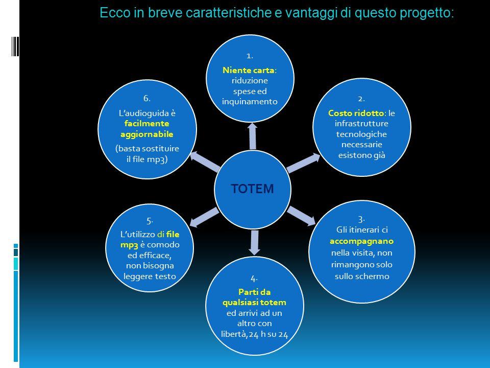 Ecco in breve caratteristiche e vantaggi di questo progetto: TOTEM 1. Niente carta: riduzione spese ed inquinamento 2. Costo ridotto: le infrastruttur