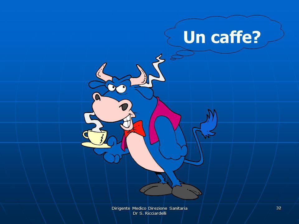 Dirigente Medico Direzione Sanitaria Dr S. Ricciardelli 32 Un caffe?