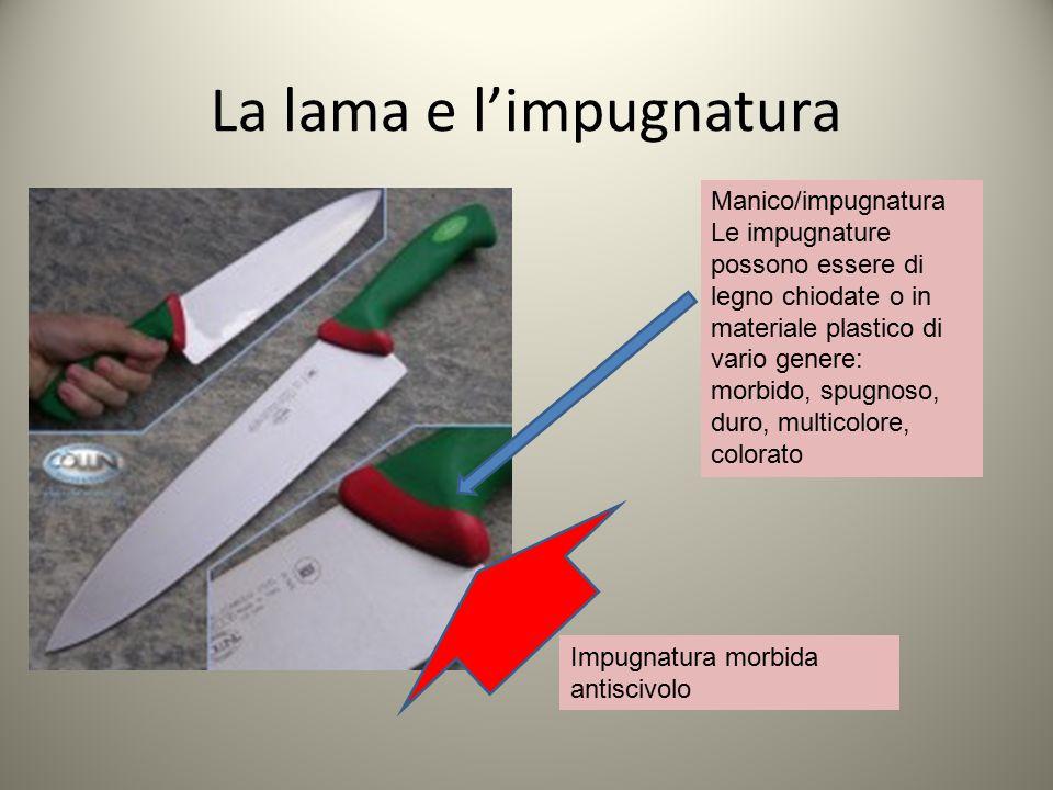 La lama e l'impugnatura Manico/impugnatura Le impugnature possono essere di legno chiodate o in materiale plastico di vario genere: morbido, spugnoso,