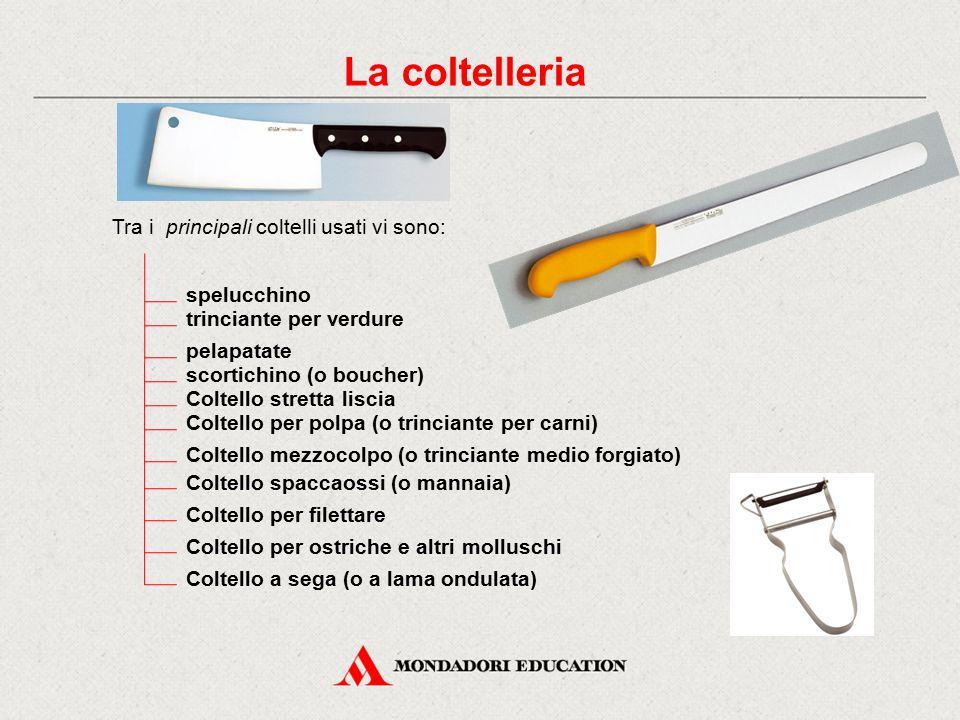 La coltelleria Tra i principali coltelli usati vi sono: spelucchino trinciante per verdure pelapatate scortichino (o boucher) Coltello stretta liscia