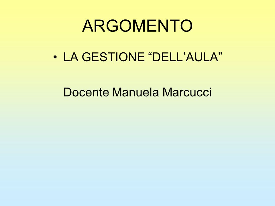 """ARGOMENTO LA GESTIONE """"DELL'AULA"""" Docente Manuela Marcucci"""