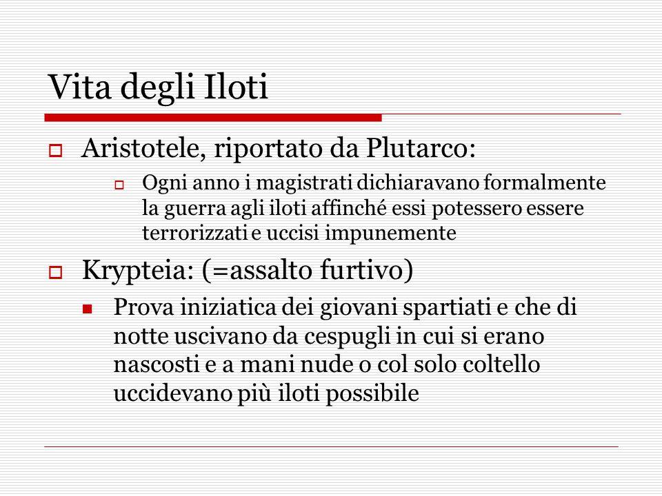 Vita degli Iloti  Aristotele, riportato da Plutarco:  Ogni anno i magistrati dichiaravano formalmente la guerra agli iloti affinché essi potessero e