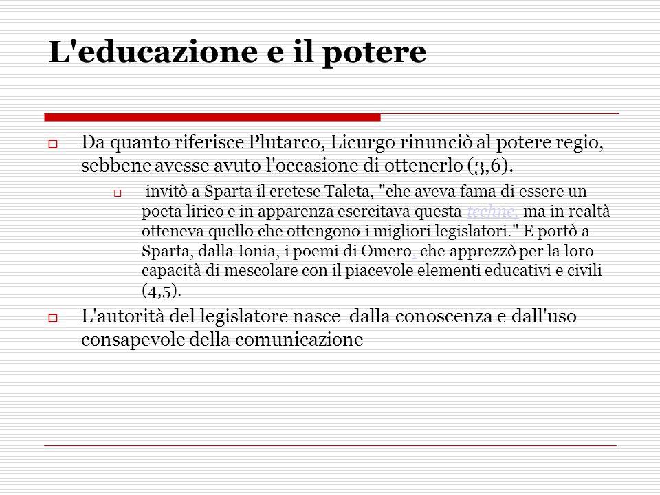 L'educazione e il potere  Da quanto riferisce Plutarco, Licurgo rinunciò al potere regio, sebbene avesse avuto l'occasione di ottenerlo (3,6).  invi