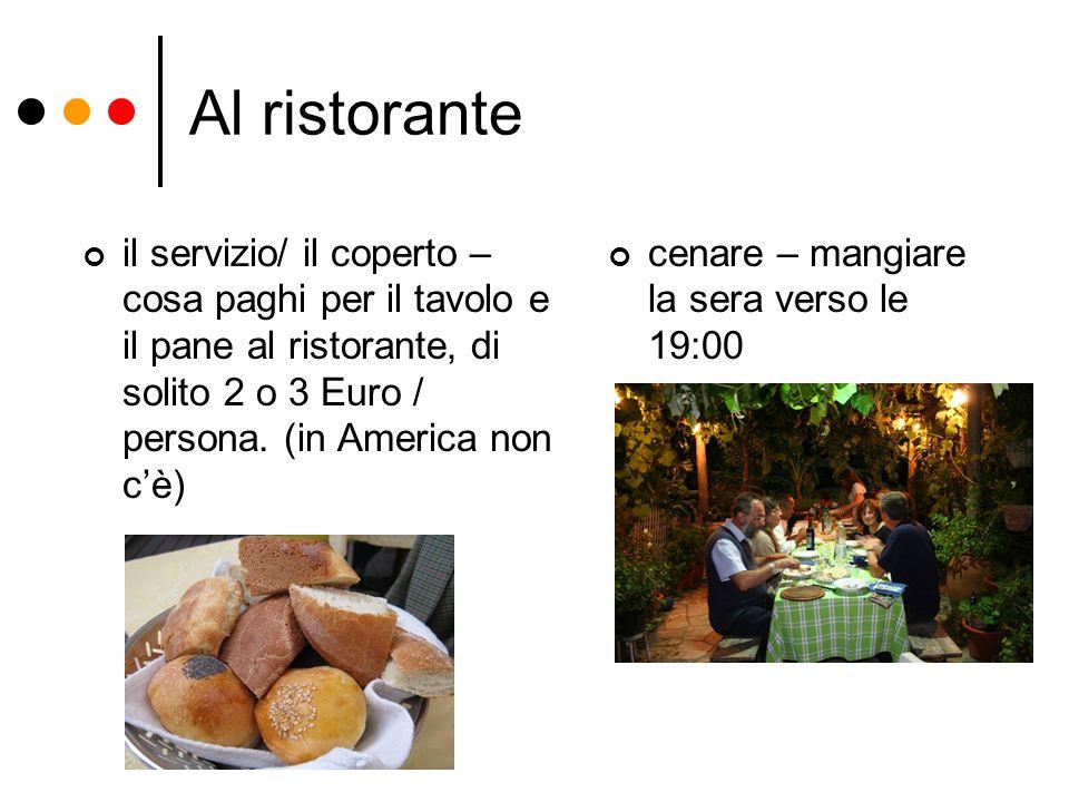 Al ristorante il servizio/ il coperto – cosa paghi per il tavolo e il pane al ristorante, di solito 2 o 3 Euro / persona. (in America non c'è) cenare