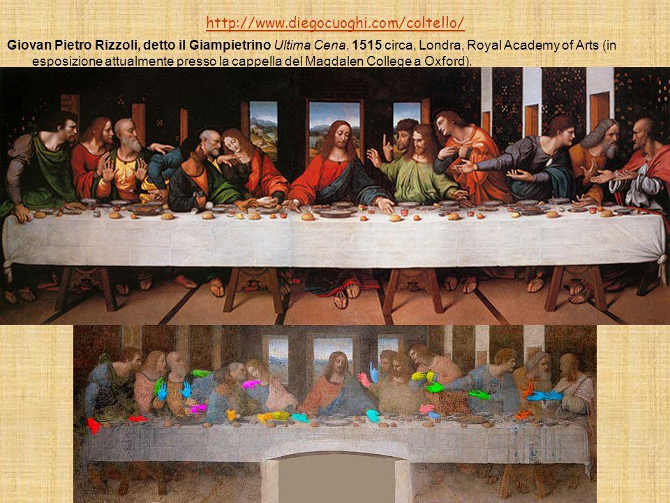 http://www.diegocuoghi.com/coltello/ Giovan Pietro Rizzoli, detto il Giampietrino Ultima Cena, 1515 circa, Londra, Royal Academy of Arts (in esposizione attualmente presso la cappella del Magdalen College a Oxford).