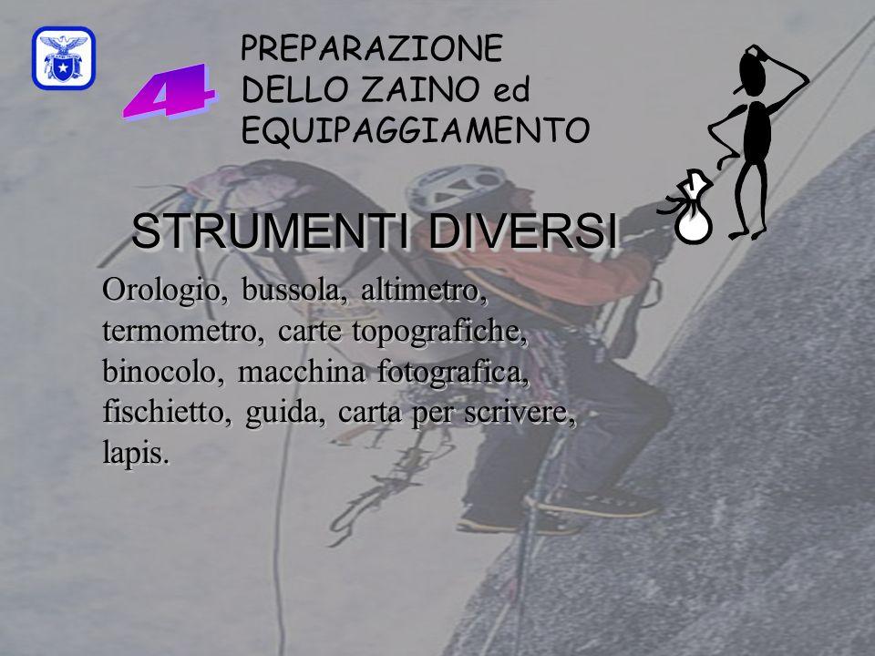 C0mmissione Interregionale Scuole di Alpinismo e Sci Alpinismo LPV PREPARAZIONE DELLO ZAINO ed EQUIPAGGIAMENTO STRUMENTI DIVERSI Orologio, bussola, al
