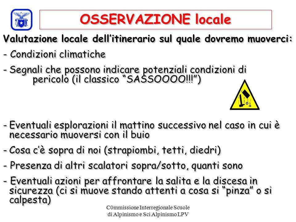 C0mmissione Interregionale Scuole di Alpinismo e Sci Alpinismo LPV OSSERVAZIONE locale Valutazione locale dell'itinerario sul quale dovremo muoverci: