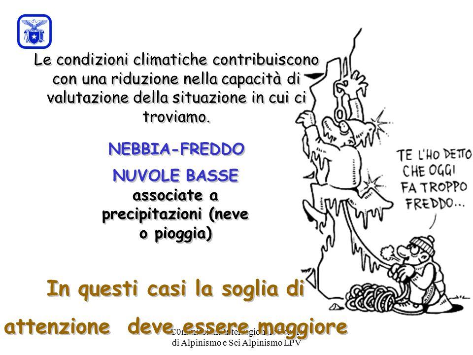 C0mmissione Interregionale Scuole di Alpinismo e Sci Alpinismo LPV Le condizioni climatiche contribuiscono con una riduzione nella capacità di valutaz