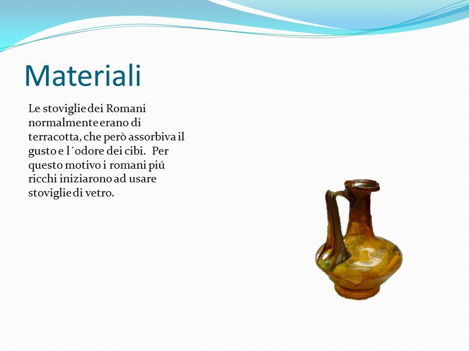 Materiali Le stoviglie dei Romani normalmente erano di terracotta, che però assorbiva il gusto e l´odore dei cibi.