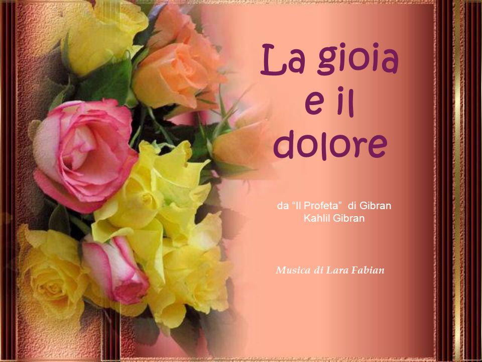 La gioia e il dolore da Il Profeta di Gibran Kahlil Gibran Musica di Lara Fabian