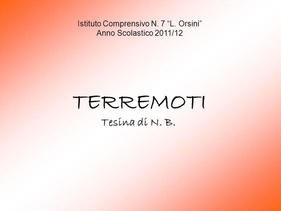 """Tesina di N. B. Istituto Comprensivo N. 7 """"L. Orsini"""" Anno Scolastico 2011/12 TERREMOTI"""