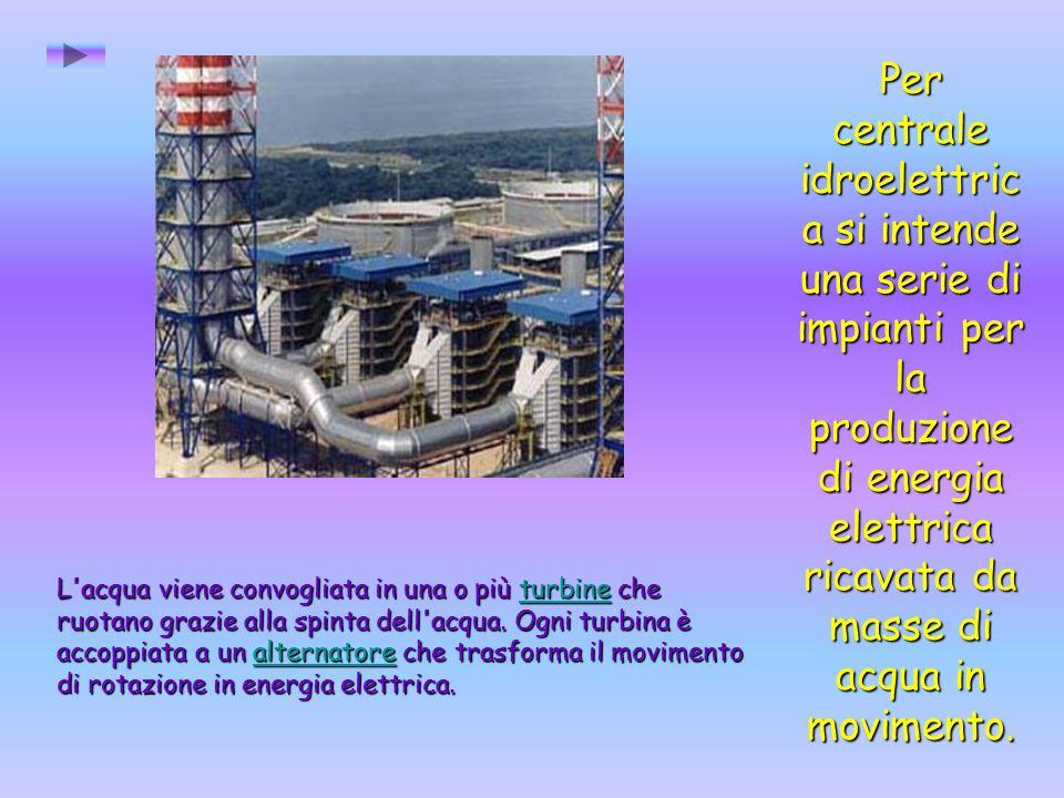 Per centrale idroelettric a si intende una serie di impianti per la produzione di energia elettrica ricavata da masse di acqua in movimento. L'acqua v