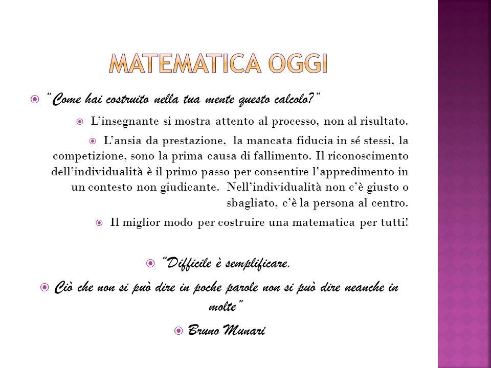  Come hai costruito nella tua mente questo calcolo?  L'insegnante si mostra attento al processo, non al risultato.