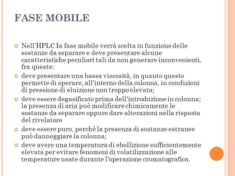 FASE MOBILE Nell'HPLC Ia fase mobile verrà scelta in funzione delle sostanze da separare e deve presentare alcune caratteristiche peculiari tali da no