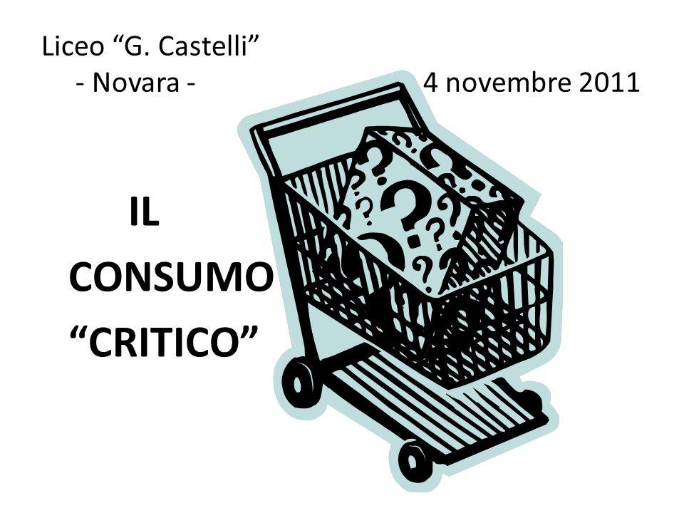 Liceo G. Castelli - Novara - 4 novembre 2011 IL CONSUMO CRITICO