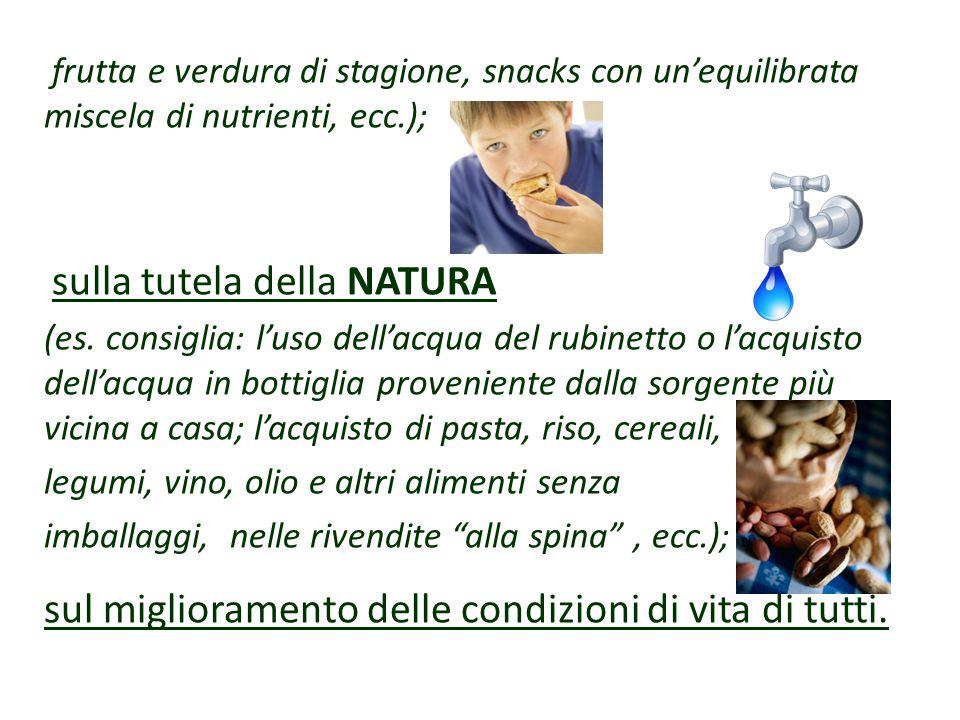 frutta e verdura di stagione, snacks con un'equilibrata miscela di nutrienti, ecc.); sulla tutela della NATURA (es.