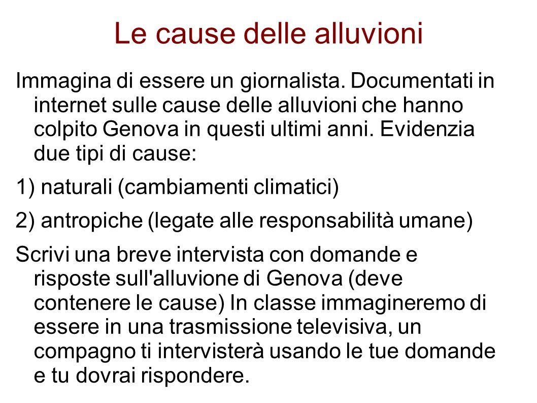 Le cause delle alluvioni Immagina di essere un giornalista.