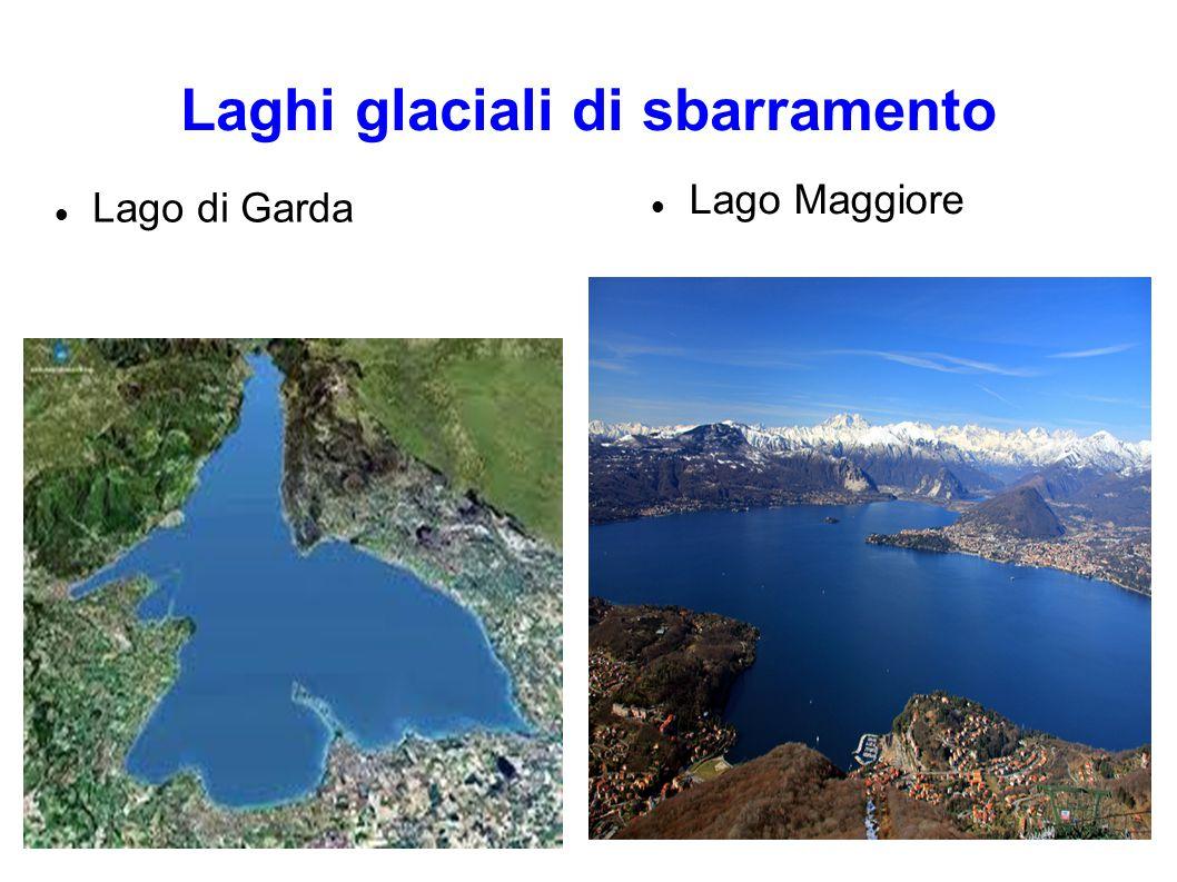 Laghi glaciali di sbarramento Lago di Garda Lago Maggiore